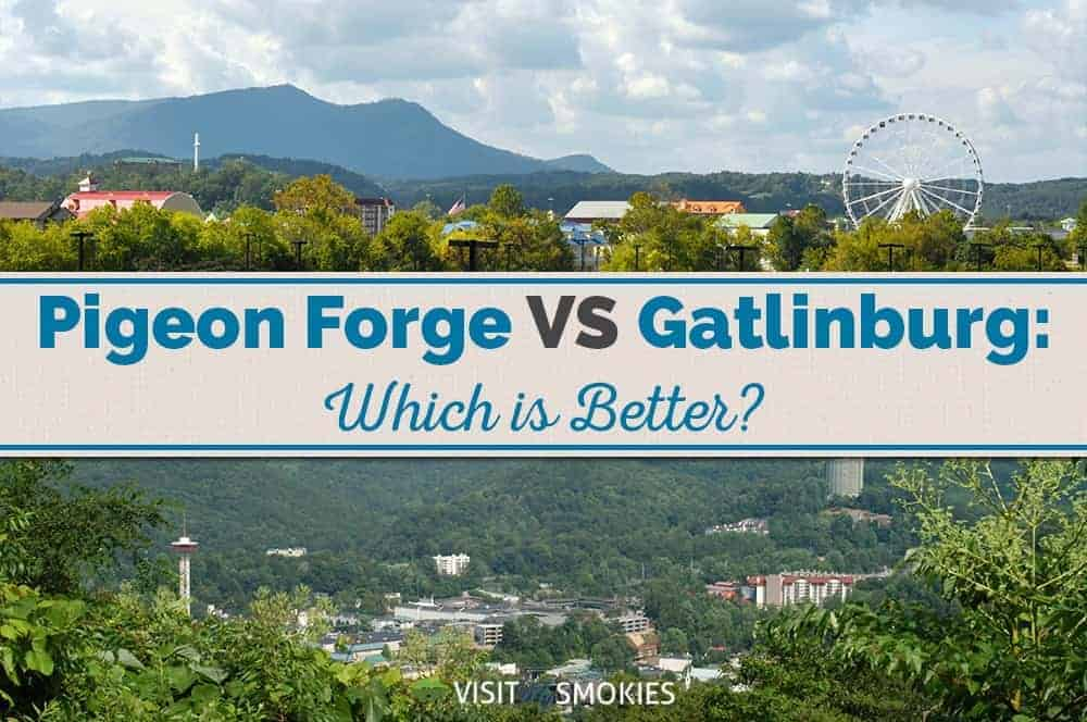 Pigeon forge vs gatlinburg which is better