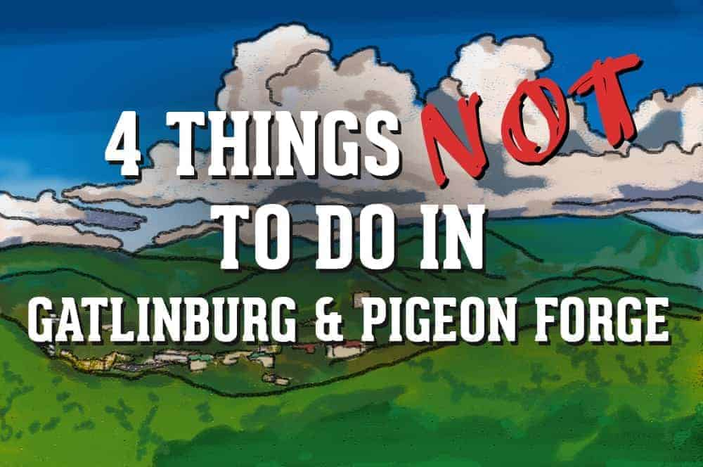4 Things NOT to Do in Gatlinburg and Pigeon Forge.