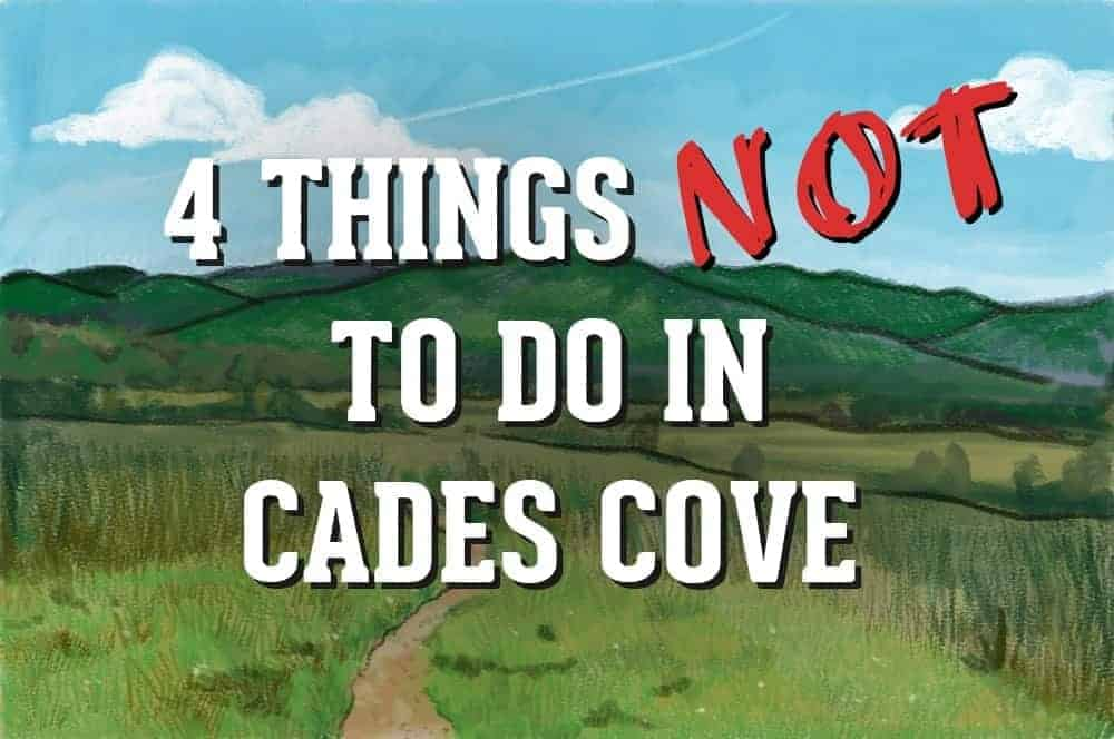 4 Things NOT to do in Cades Cove.
